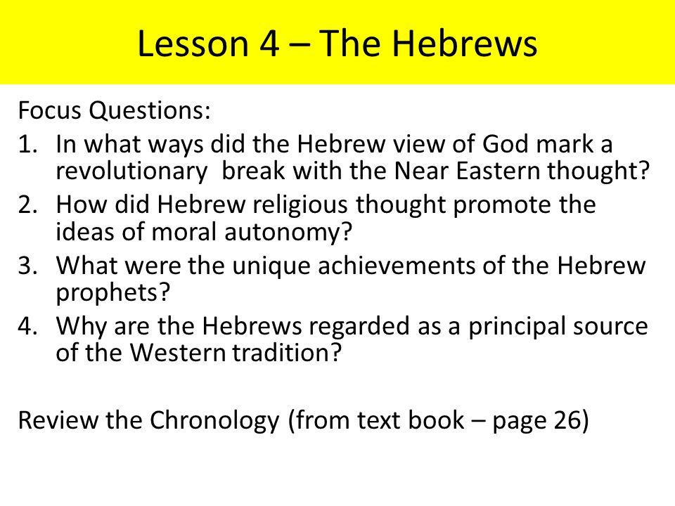 Lesson 4 – The Hebrews Focus Questions: