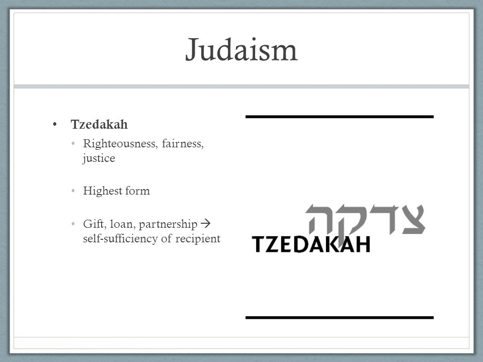Judaism Tzedakah Righteousness, fairness, justice Highest form