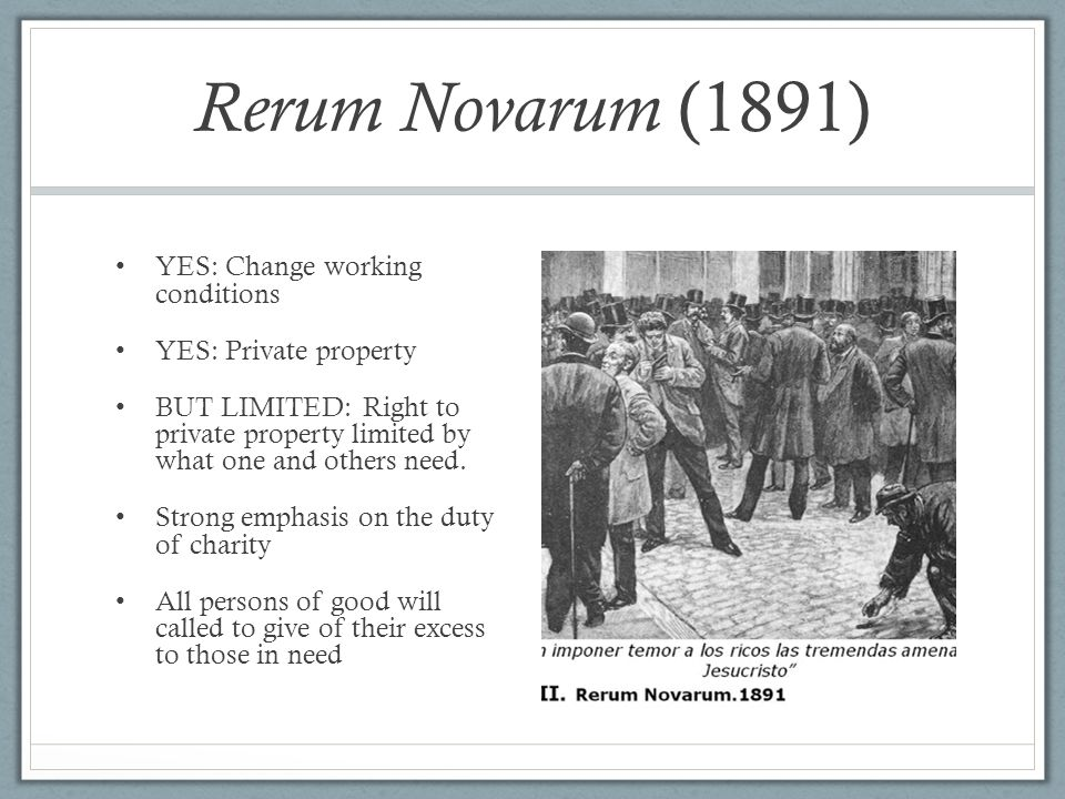 Rerum Novarum (1891) YES: Change working conditions