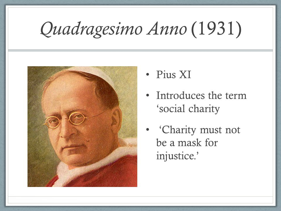 Quadragesimo Anno (1931) Pius XI Introduces the term 'social charity