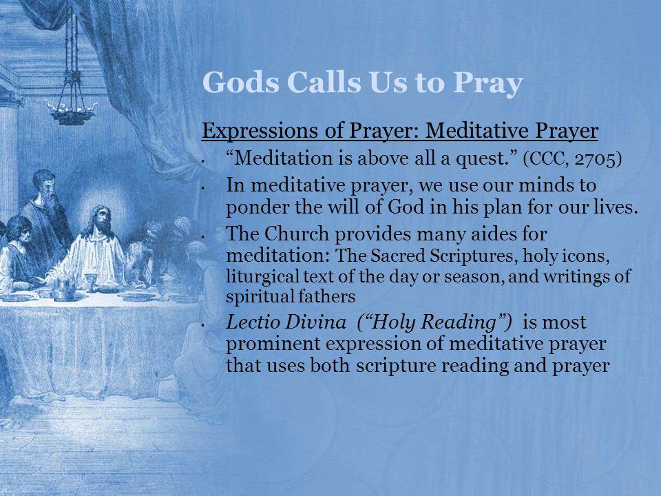 Gods Calls Us to Pray Expressions of Prayer: Meditative Prayer