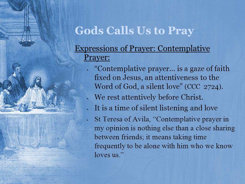 Gods Calls Us to Pray Expressions of Prayer: Contemplative Prayer: