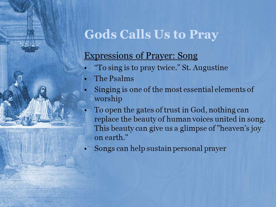 Gods Calls Us to Pray Expressions of Prayer: Song