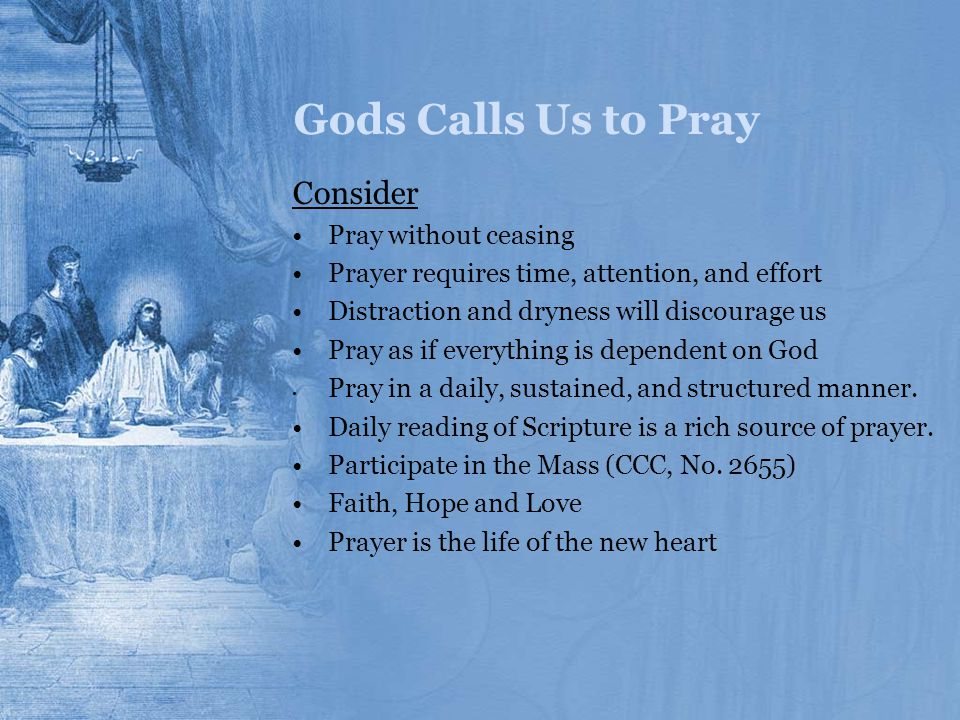 Gods Calls Us to Pray Consider Pray without ceasing