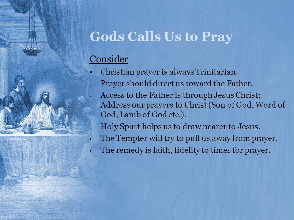 Gods Calls Us to Pray Consider Christian prayer is always Trinitarian.