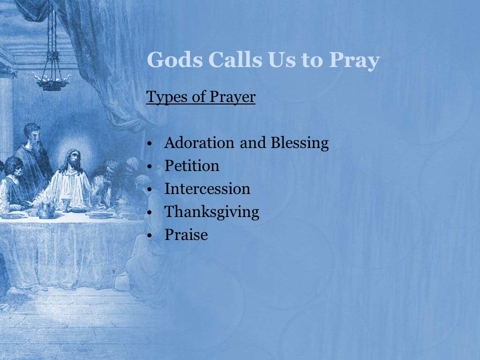 Gods Calls Us to Pray Types of Prayer Adoration and Blessing Petition