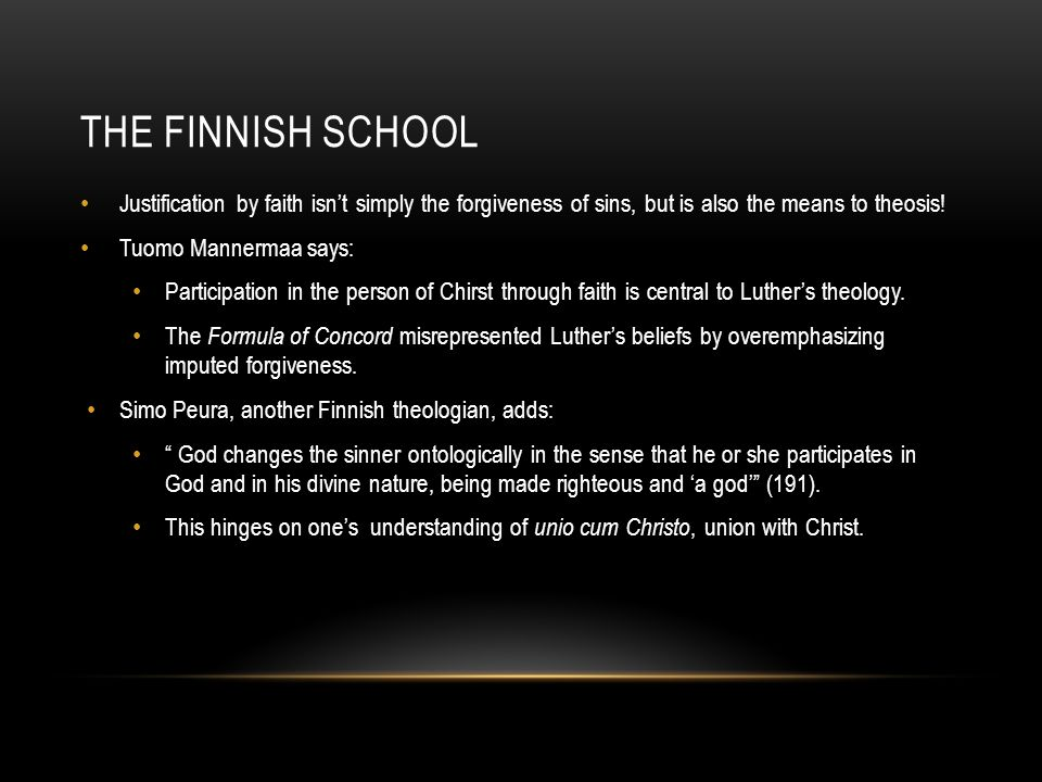 The Finnish School Justification by faith isn't simply the forgiveness of sins, but is also the means to theosis!