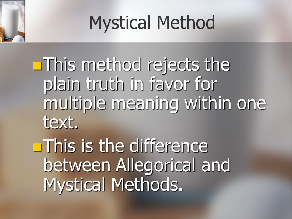 Mystical Method This method rejects the plain truth in favor for multiple meaning within one text.