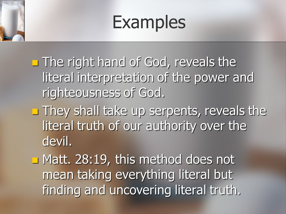 Examples The right hand of God, reveals the literal interpretation of the power and righteousness of God.