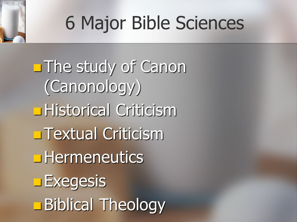 6 Major Bible Sciences The study of Canon (Canonology)