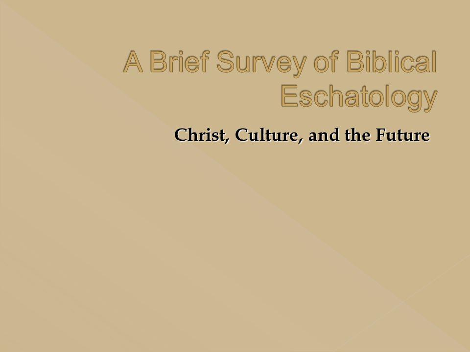 A Brief Survey of Biblical Eschatology