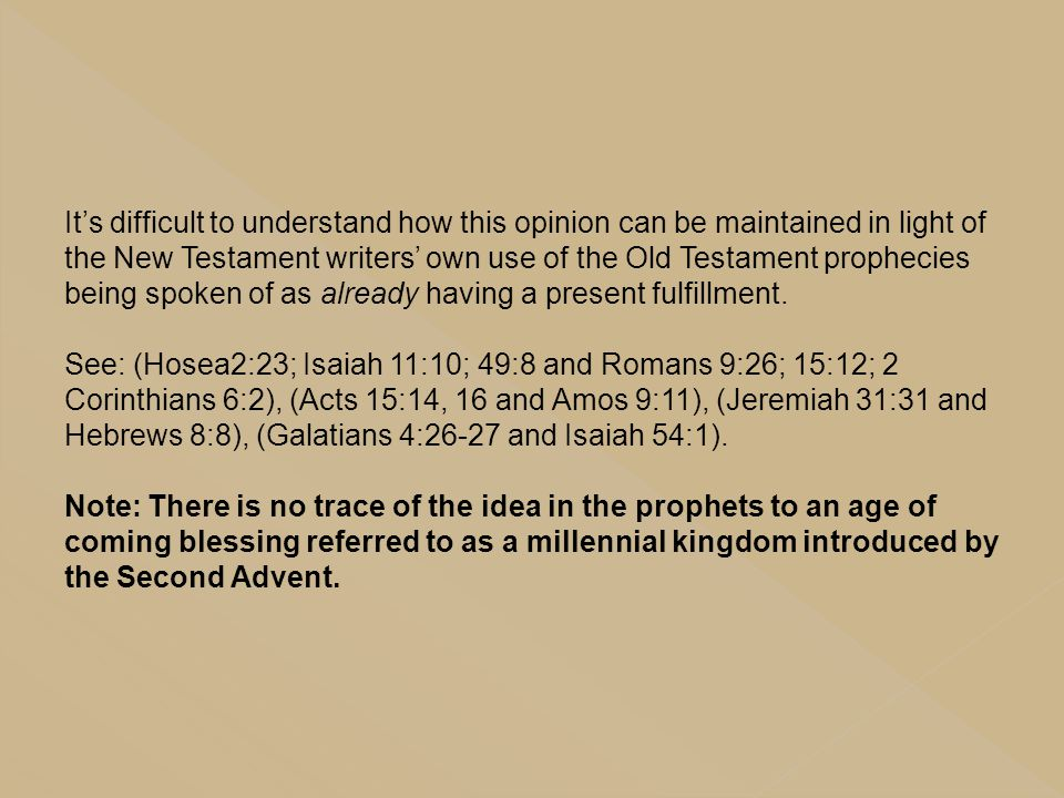 It's difficult to understand how this opinion can be maintained in light of the New Testament writers' own use of the Old Testament prophecies being spoken of as already having a present fulfillment.