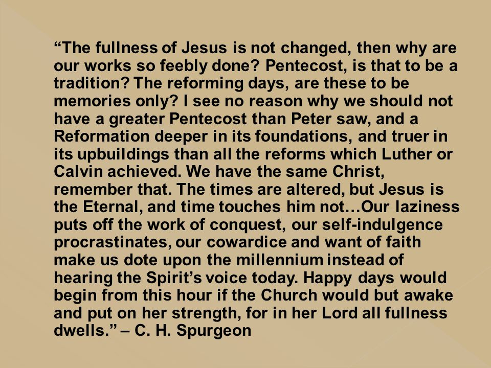 The fullness of Jesus is not changed, then why are our works so feebly done.