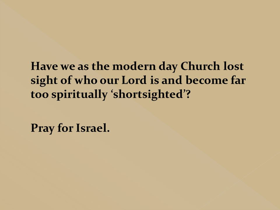 Have we as the modern day Church lost sight of who our Lord is and become far too spiritually 'shortsighted'