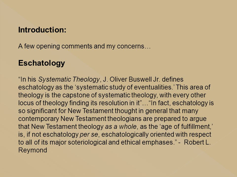 Introduction: Eschatology A few opening comments and my concerns…