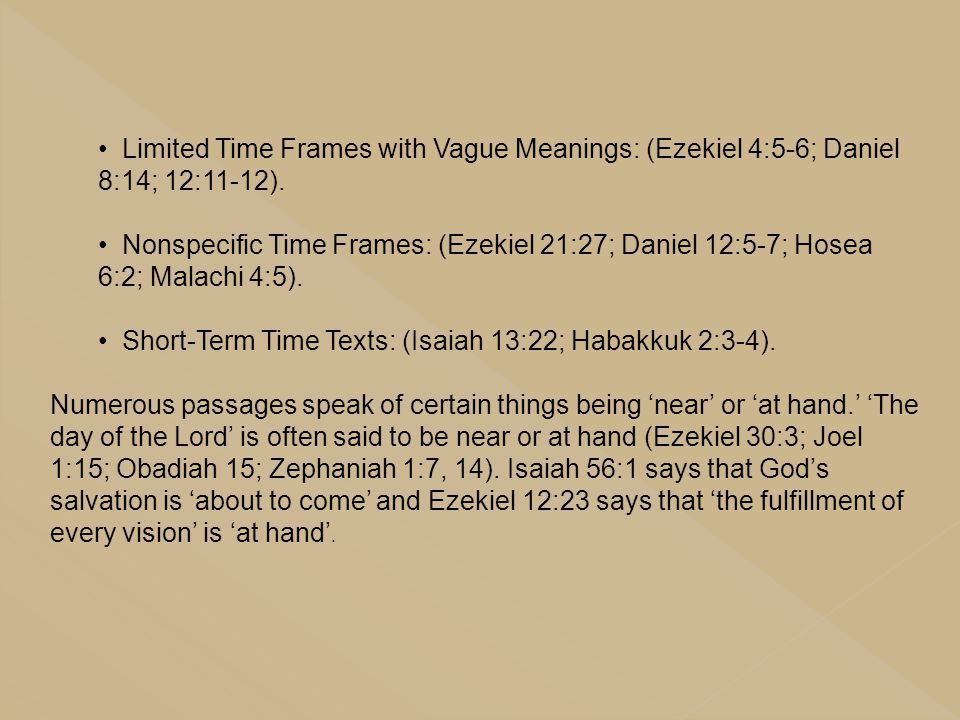 Limited Time Frames with Vague Meanings: (Ezekiel 4:5-6; Daniel 8:14; 12:11-12).