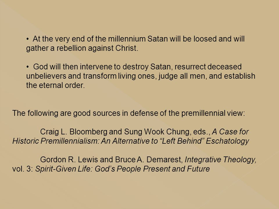 At the very end of the millennium Satan will be loosed and will gather a rebellion against Christ.
