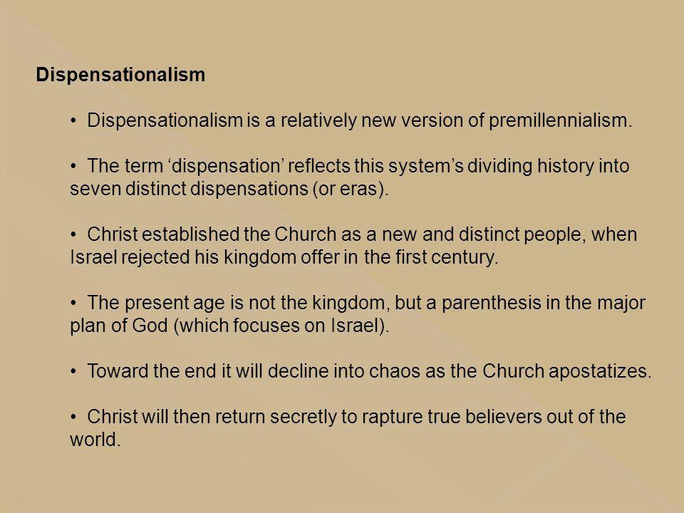 Dispensationalism Dispensationalism is a relatively new version of premillennialism.