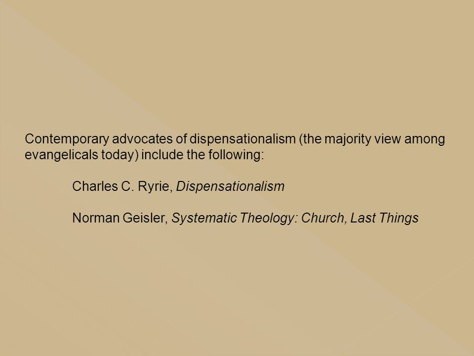 Contemporary advocates of dispensationalism (the majority view among evangelicals today) include the following:
