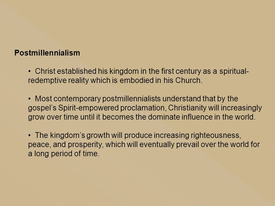 Postmillennialism Christ established his kingdom in the first century as a spiritual-redemptive reality which is embodied in his Church.