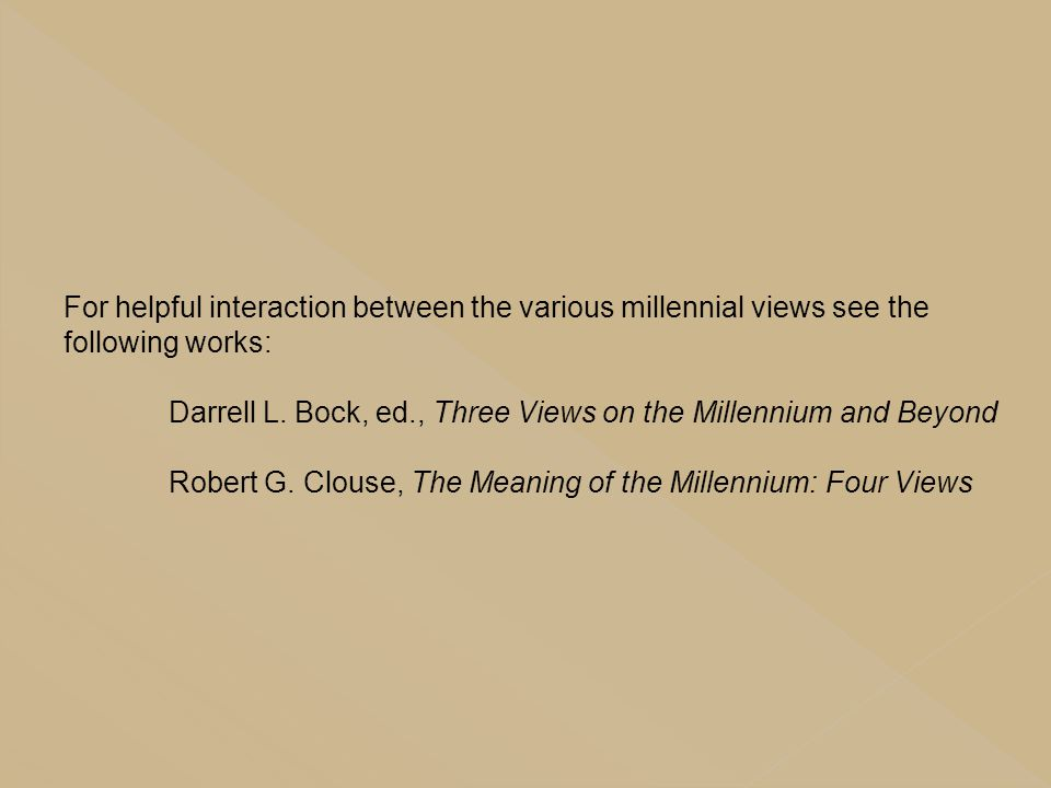 For helpful interaction between the various millennial views see the following works: