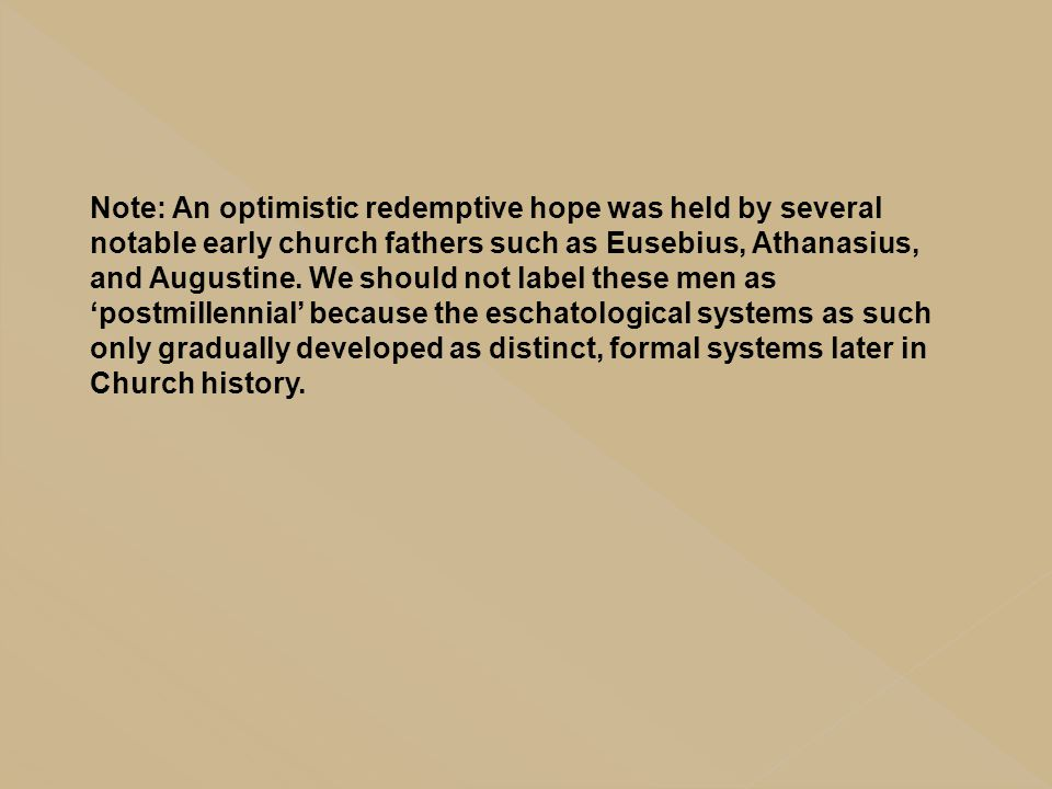 Note: An optimistic redemptive hope was held by several notable early church fathers such as Eusebius, Athanasius, and Augustine.