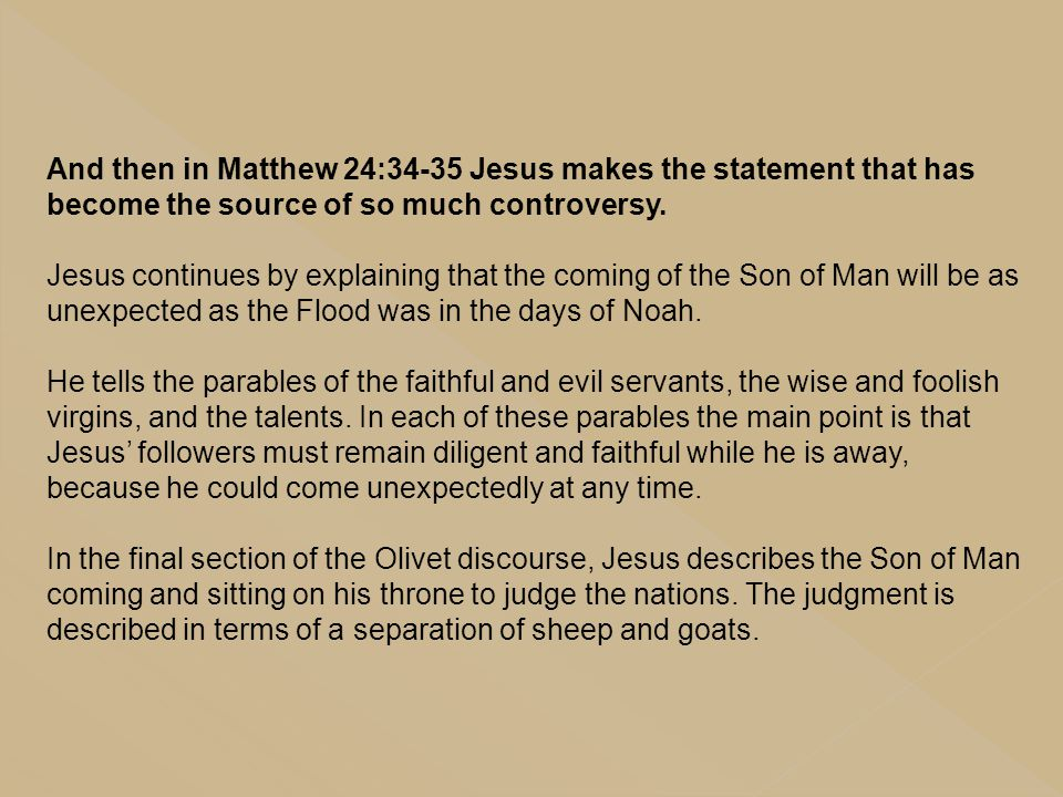 And then in Matthew 24:34-35 Jesus makes the statement that has become the source of so much controversy.