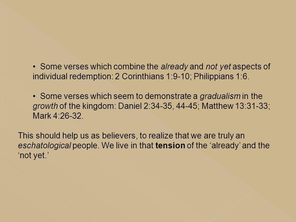 Some verses which combine the already and not yet aspects of individual redemption: 2 Corinthians 1:9-10; Philippians 1:6.