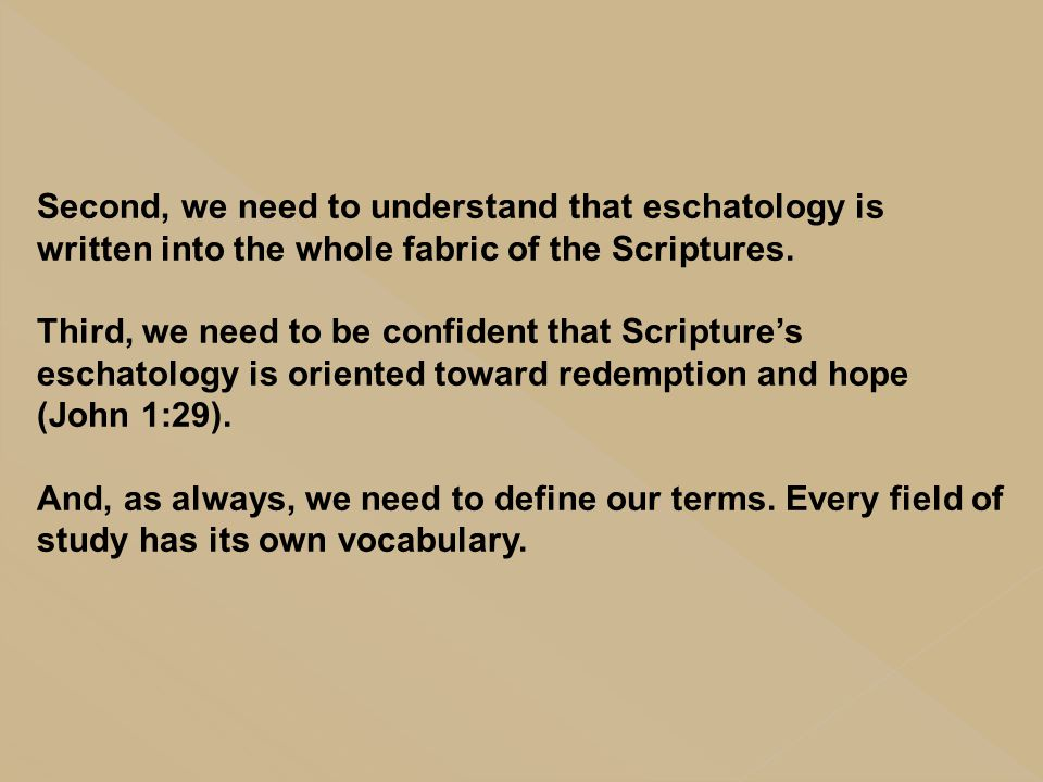 Second, we need to understand that eschatology is written into the whole fabric of the Scriptures.