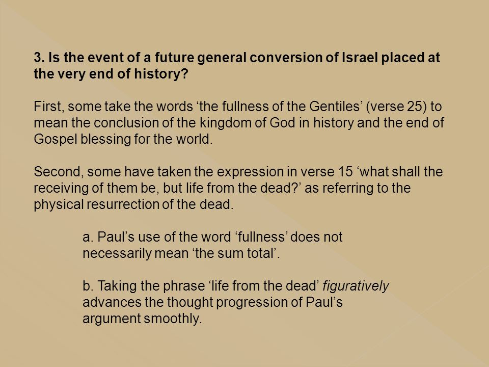 3. Is the event of a future general conversion of Israel placed at the very end of history