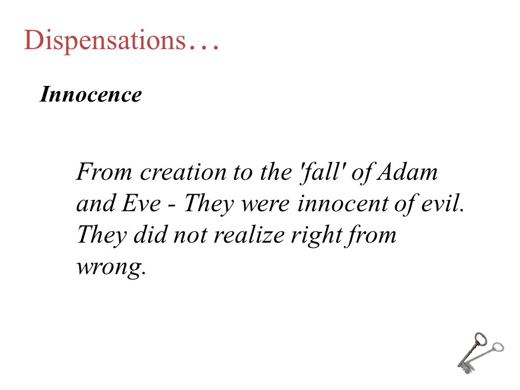 Dispensations… Innocence. From creation to the fall of Adam and Eve - They were innocent of evil. They did not realize right from wrong.