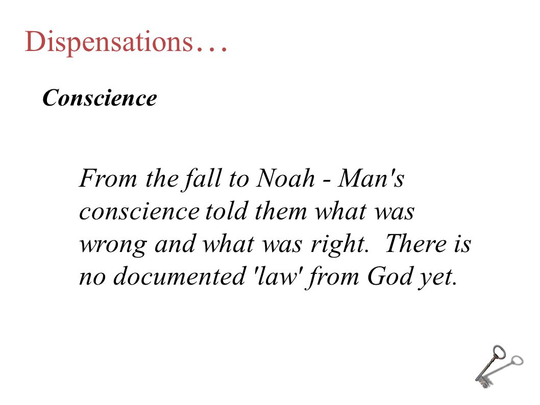 Dispensations… Conscience.
