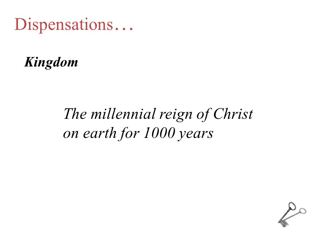 Dispensations… The millennial reign of Christ on earth for 1000 years