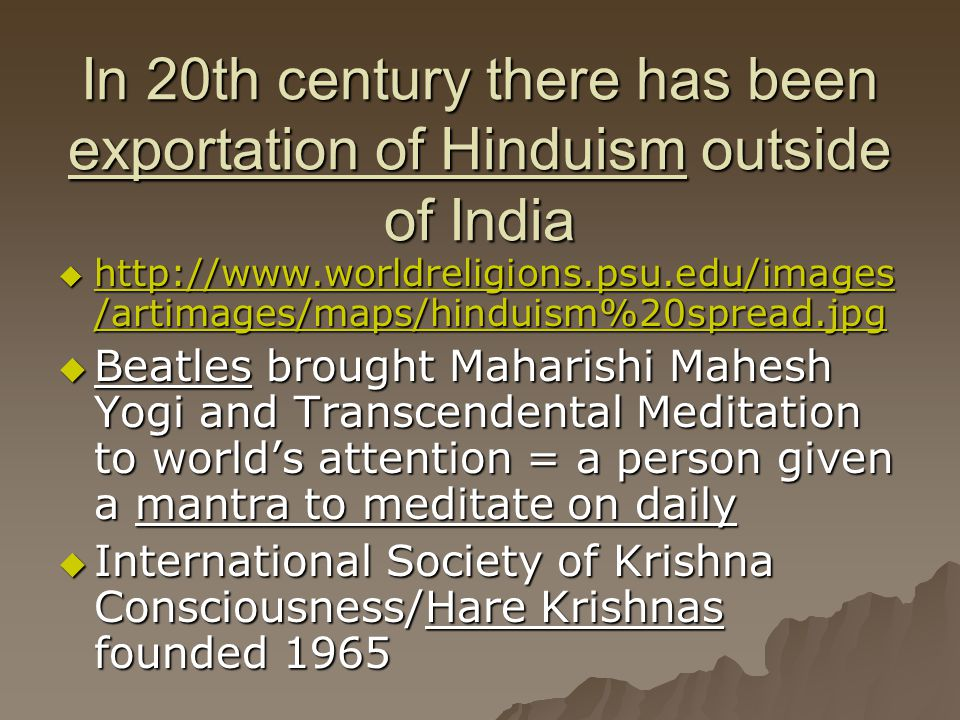In 20th century there has been exportation of Hinduism outside of India
