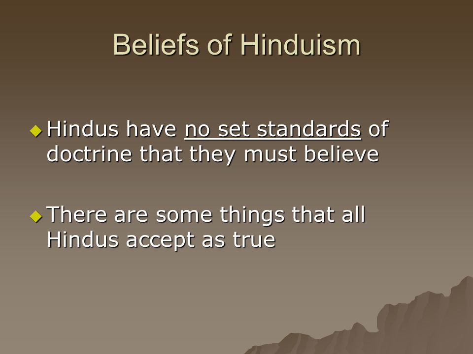 Beliefs of Hinduism Hindus have no set standards of doctrine that they must believe.