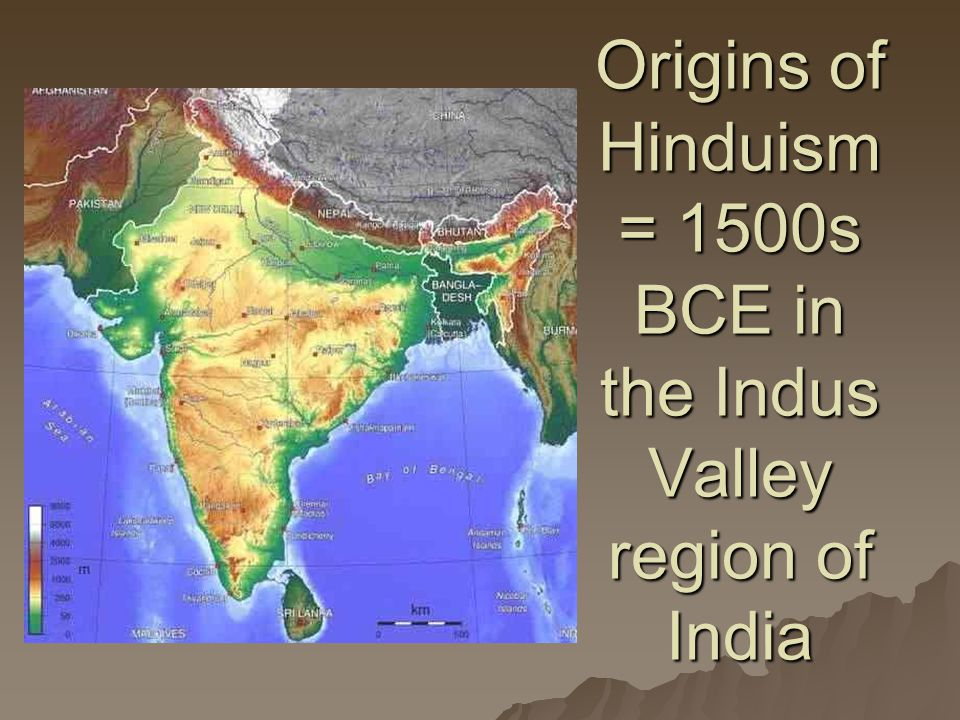 Origins of Hinduism = 1500s BCE in the Indus Valley region of India