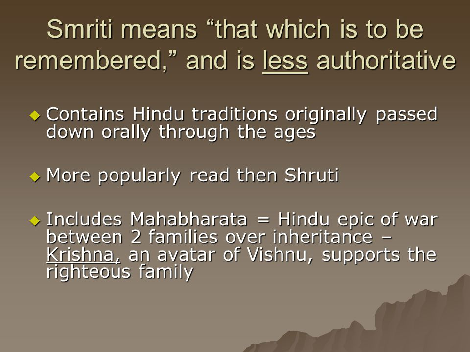 Smriti means that which is to be remembered, and is less authoritative