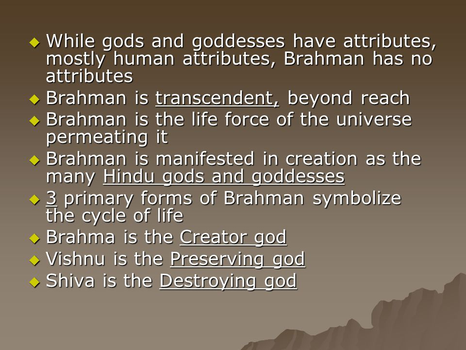 While gods and goddesses have attributes, mostly human attributes, Brahman has no attributes