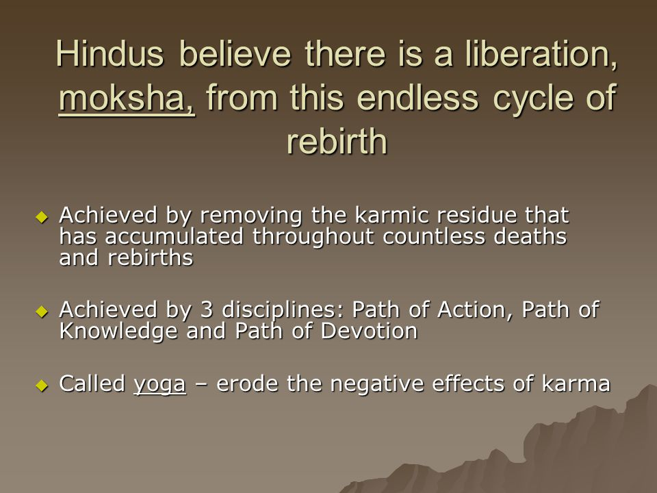 Hindus believe there is a liberation, moksha, from this endless cycle of rebirth