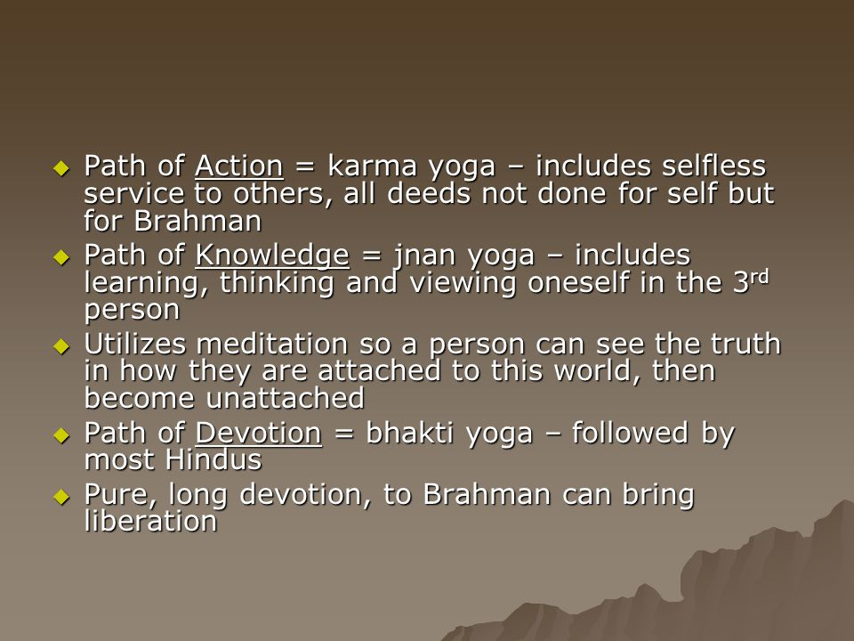 Path of Action = karma yoga – includes selfless service to others, all deeds not done for self but for Brahman