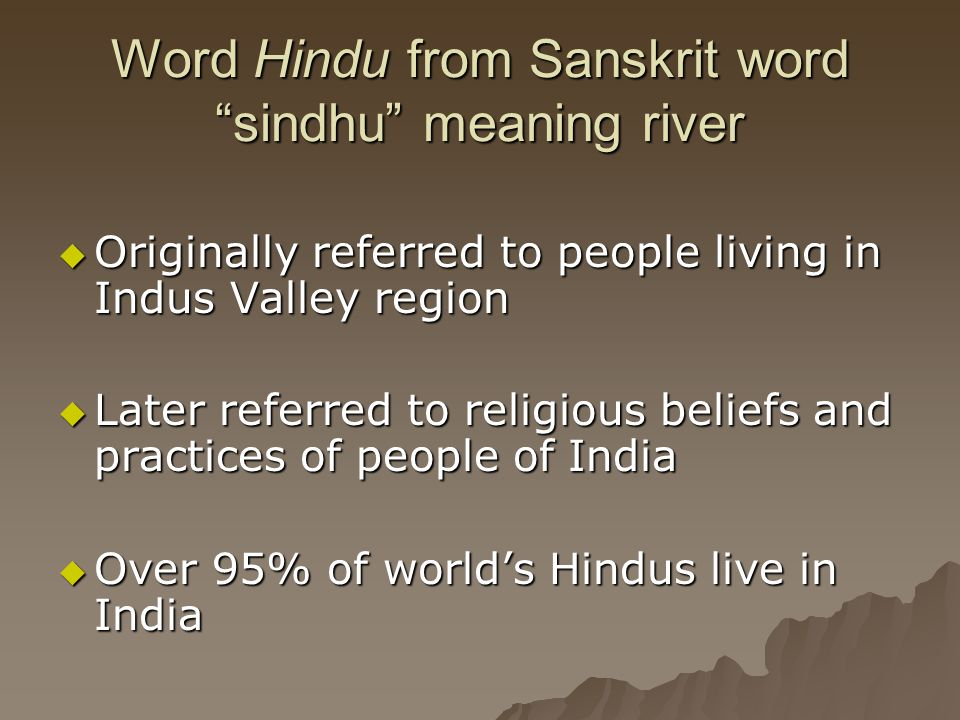 Word Hindu from Sanskrit word sindhu meaning river