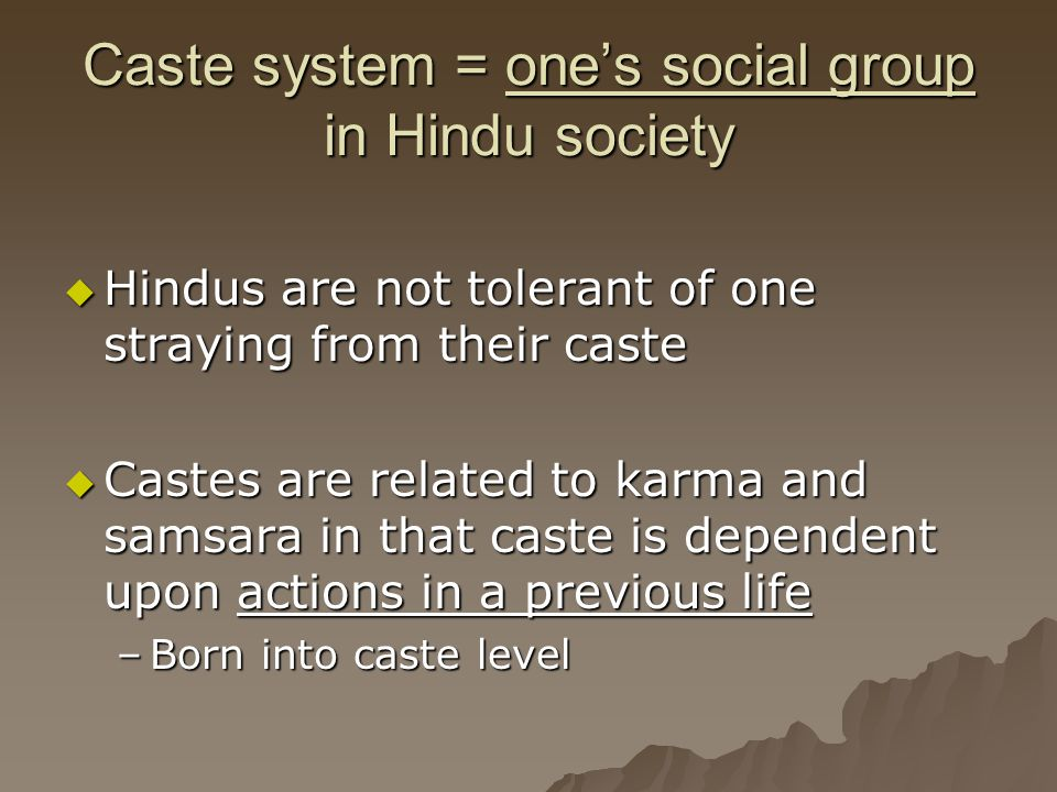 Caste system = one's social group in Hindu society