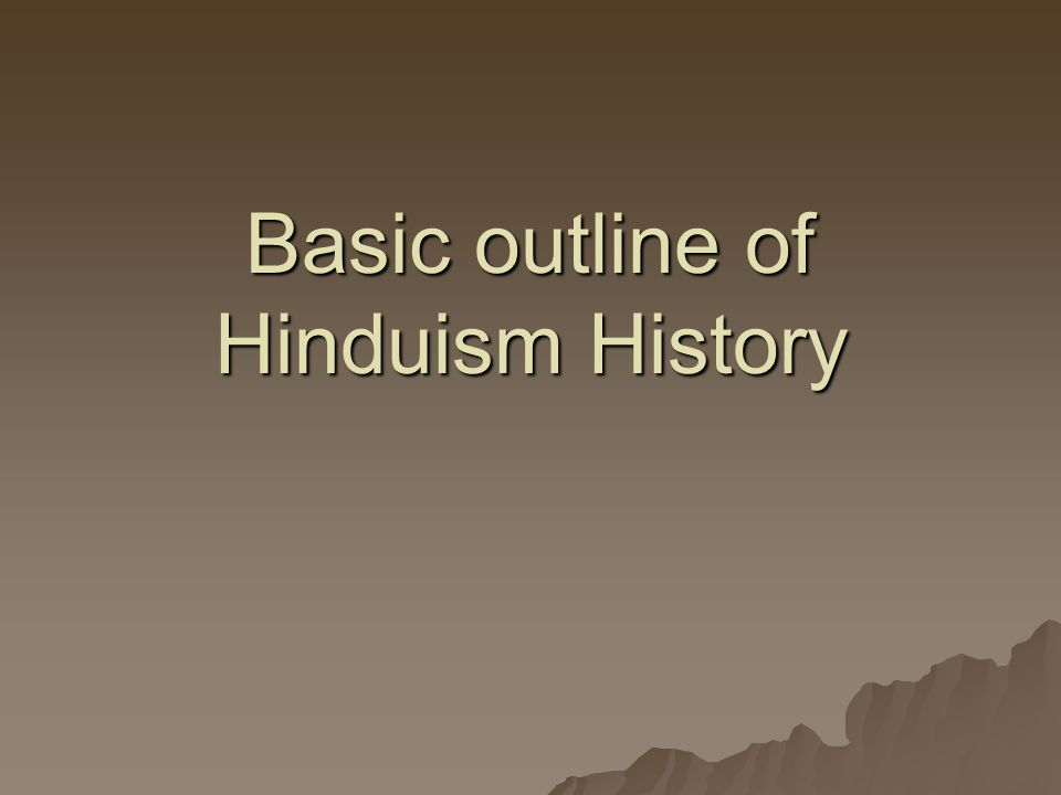 Basic outline of Hinduism History