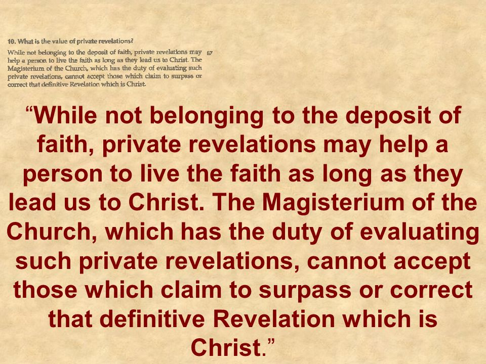 While not belonging to the deposit of faith, private revelations may help a person to live the faith as long as they lead us to Christ.