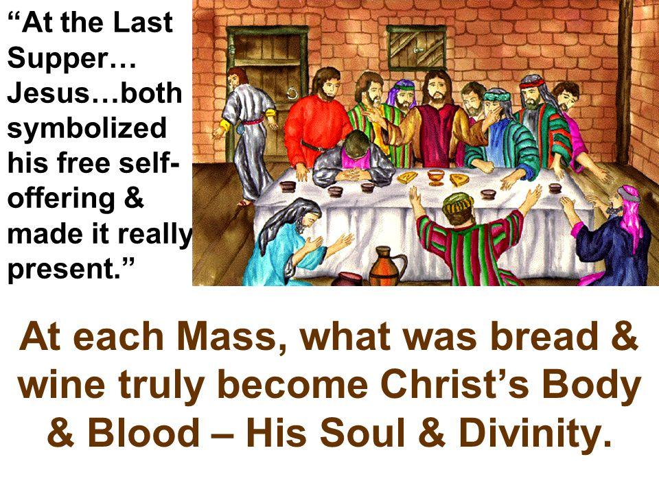 At the Last Supper… Jesus…both symbolized his free self-offering & made it really present.