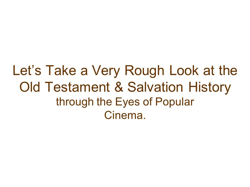 Let's Take a Very Rough Look at the Old Testament & Salvation History
