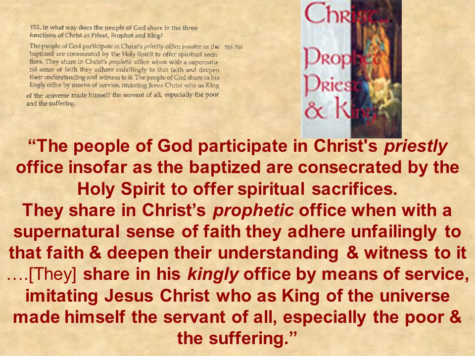 The people of God participate in Christ s priestly office insofar as the baptized are consecrated by the Holy Spirit to offer spiritual sacrifices.