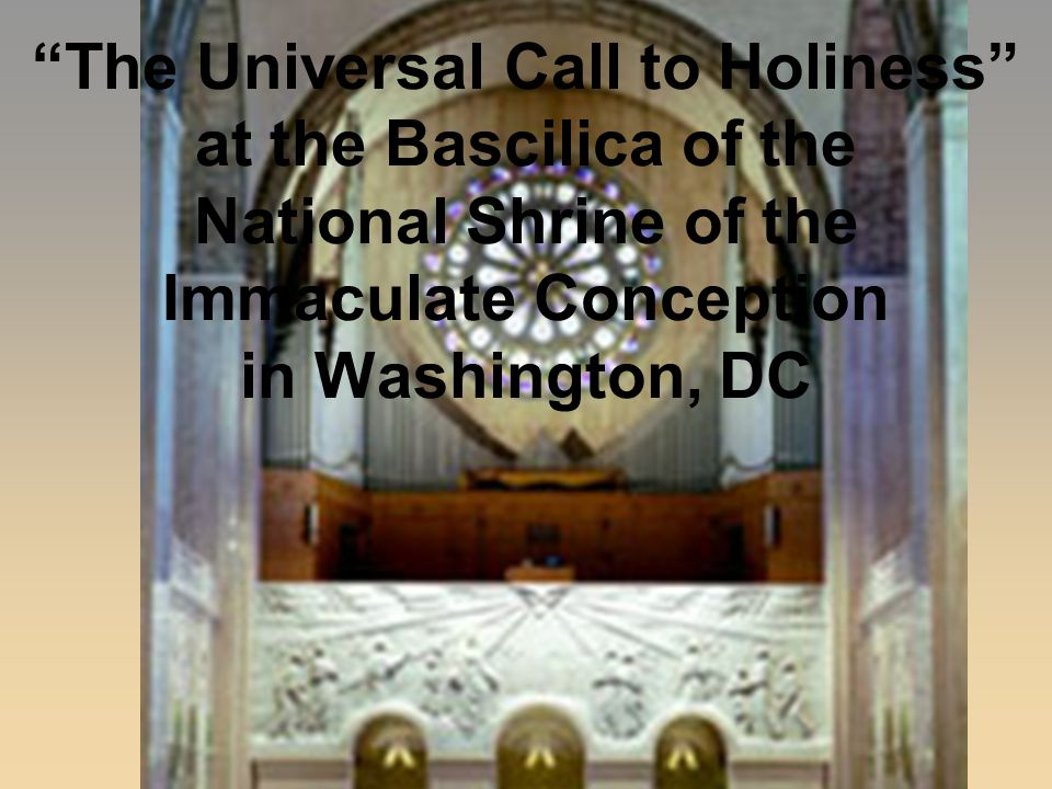 The Universal Call to Holiness at the Bascilica of the National Shrine of the Immaculate Conception in Washington, DC