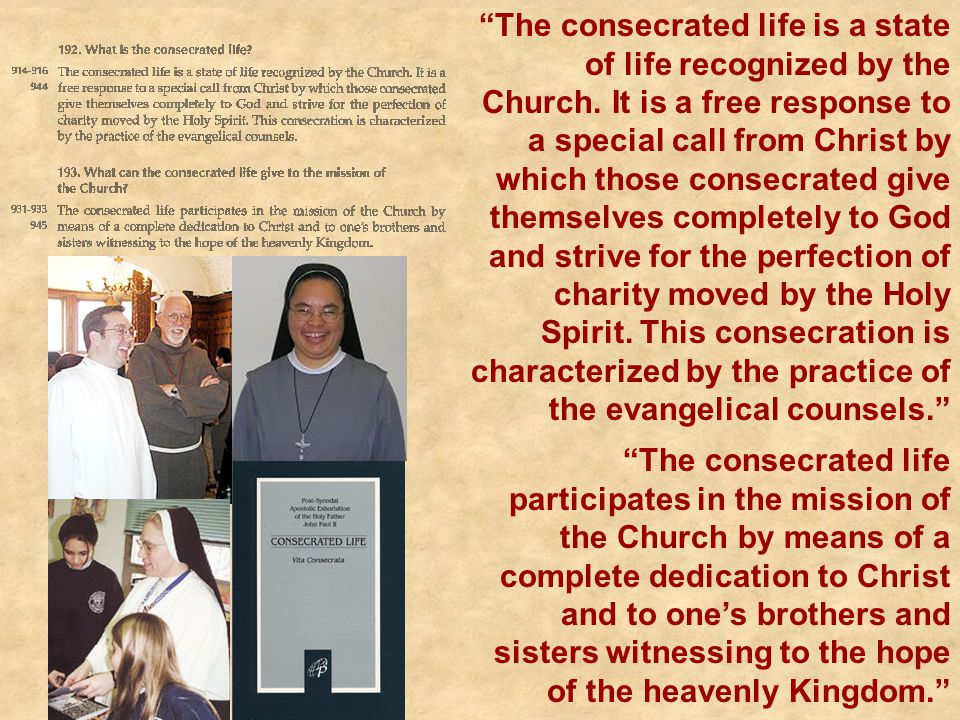 The consecrated life is a state of life recognized by the Church