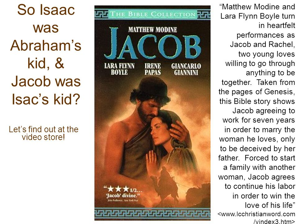 So Isaac was Abraham's kid, & Jacob was Isac's kid